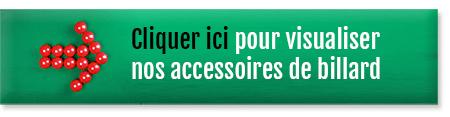 Cliquez ici pour visualiser nos accessoires de billard
